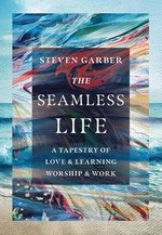 Seamless Life a Tapestry of Love & Learning Worship & Work