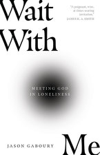 Wait with Me Meeting God in Loneliness