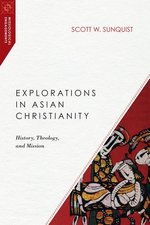 Explorations in Asian Christianity History Theology & Mission