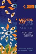 Modern Art & the Life of a Culture the Religioius Impulses of Modernism