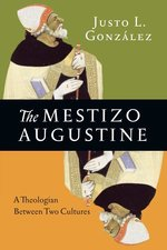 Mestizo Augustine a Theologian Between Two Cultures