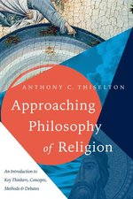 Approaching Philosophy of Religion an Introduction to Key Thinkers Concepts Methods & Debates