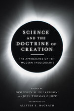 Science and the Doctrine of Creation The Approaches of Ten Modern Theologians