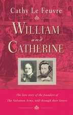 William & Catherine the Love Story of the Founders of the Salvation Army Told through Their Letters