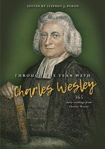 Through the Year with Charles Wesley 365 Daily Readings from Charles Wesley