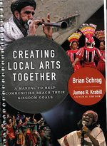 Creating Local Arts Together A Manual to Help Communities Reach Their Kingdom Goals