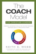 Coach Model for Christian Leaders Powerful Leadership Skills for Solving Problems Reaching Goals & Developing Others