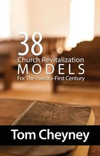 Thirty Eight Church Revitalization Models for the Twenty First Century