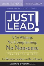 Just Lead a No Whining No Complaining No Nonsense Practical Guide for Women Leaders in the Church
