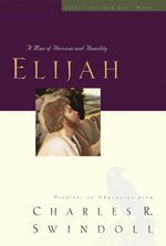 Elijah A Man of Heroism & Humility Great Lives Series