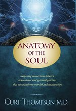 ANATOMY OF THE SOUL SURPRISING CONNECTIONS BETWEEN NEUROSCIENCE & SPIRITUAL PRACTICES THAT CAN TRANSFORM YOUR LIF
