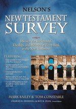 Nelsons New Testament Survey Discover the Background Theology & Meaning of Every Book in the New Testament
