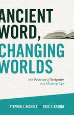 Ancient Word Changing Worlds the Doctrine of Scripture in a Modern Age