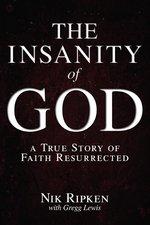 INSANITY OF GOD A TRUE STORY OF FAITH