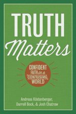 Truth Matters Confident Faith in a Confusing World