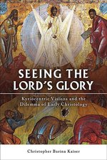 SEEING THE LORDS GLORY KYRIOCENTRIC VISIONS & THE DILEMMA OF EARLY CHRISTOLOGY