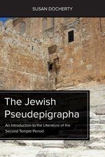 JEWISH PSEUDEPIGRAPHA AN INTRO TO THE LITERATURE OF THE SECOND TEMPLE PERIOD