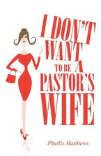 I DONT WANT TO BE A PASTORS WIFE