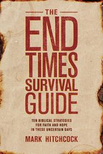 End Times Survival Guide Ten Biblical Strategies for Faith & Hope in These Uncertain Days