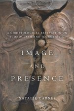 Image & Presence a Christological Reflection on Iconoclasm & Iconophilia