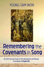 Remembering the Covenants in Song An Intertextual Study of the Abrahamic and Mosaic Covenants in Psalm 105