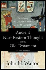 Ancient Near Eastern Thought & the Old Testament Introducing the Conceptual World of the Hebrew Bible 2nd Ed