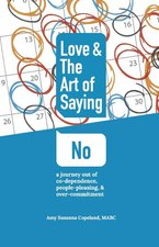 Love & the Art of Saying No a Journey Out of Codependence People Pleasing & Over Commitment