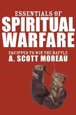 ESSENTIALS OF SPIRITUAL WARFARE EQUIPPED TO WIN THE BATTLE