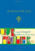 AT HOME WITH GOD A COMPLETE LITURGICAL