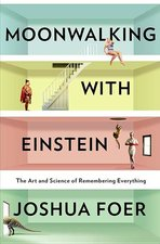 Moonwalking with Einstein the Art & Science of Remembering Everything