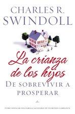 Crianza de los Hijos De Sobrevivir A Prosperar (Parenting From Surviving to Thriving Spanish Edition)