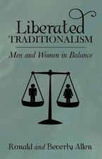Liberated Traditionalism Men & Women in Balance Reprint