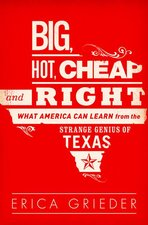 Big Hot Cheap and Right What America Can Learn from the Strange Genius of Texas