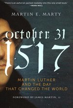 October 31 1517 Martin Luther & The Day That Changed The World