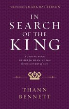 In Search of the King Turning Your Desire for Meaning Into the Discovery of God