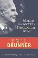 EMIL BRUNNER MAKERS OF THE MODERN THEOLOGICAL MIND