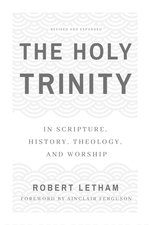 Holy Trinity In Scripture History Theology & Worship Revised Edition