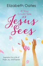 If You Could See as Jesus Sees Inspiration for a Life of Hope Joy & Purpose