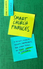 Smart Church Finances a Pastors Guide to Budgets Spreadsheets & Other Things You Didnt Learn in Seminary