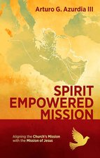 Spirit Empowered Mission Aligning the Churchs Mission with the Mission of Jesus