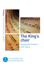 Kings Choir Singing the Psalms with Jesus Seven Studies for Groups & Individuals