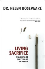 Living Sacrifice Willing to Be Whittled as an Arrow