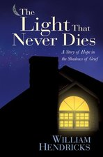 Light that Never Dies a Story of Hope in the Shadows of Grief