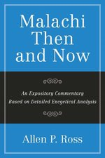 MALACHI THEN & NOW AN EXPOSITORY COMMENTARY BASED ON DETAILED EXEGETICAL ANALYSIS