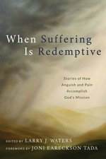 When Suffering Is Redemptive Stories of How Anguish & Pain Accomplish Gods Mission