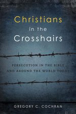 Christians in the Crosshairs Persecution in the Bible & Around the World Today