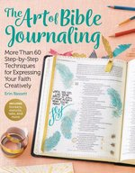 Art of Bible Journaling More Than 60 Step By Step Techniques for Expressing Your Faith Creatively
