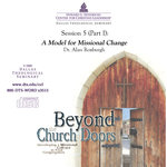 Beyond the Church Doors Session 5 a Model for Missional Change Roxburgh Download
