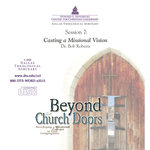 Beyond the Church Doors Session 7 Casting a Missional Vision Roberts Download