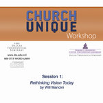 Church Unique Worshop by Will Mancini Session 1 Rethinking Vision Today What really Connects People Emotionally to Church